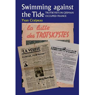 Swimming Against the Tide: Trotskyists in German Occupied France (BOK)