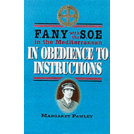 Obedience to Instructions: FANY with the SOE in the Mediterranean (BOK)