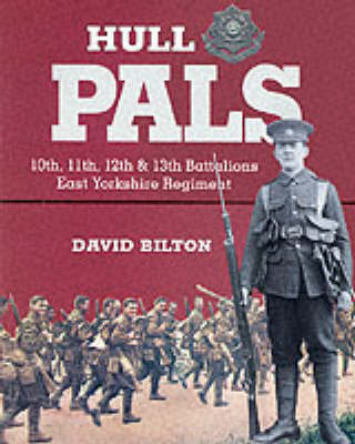 Hull Pals: 10th, 11th, 12th and 13th (Service) Battalions of the East Yorkshire Regiment - A History (BOK)