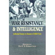 War Resistance and Intelligence: Collected Essays in Honour of M.R.D.Foot (BOK)
