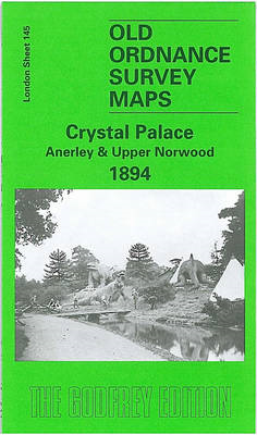 Crystal Palace, Anerley and Upper Norwood 1894: London Sheet 145 (BOK)