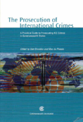 The Prosecution of International Crimes: A Practical Guide to Prosecuting ICC Crimes in Commonwealth (BOK)