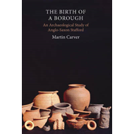 Birth of a Borough: An Archaeological Study of Anglo-Saxon Stafford (BOK)