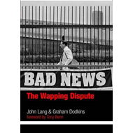 Bad News: The Wapping Dispute (BOK)