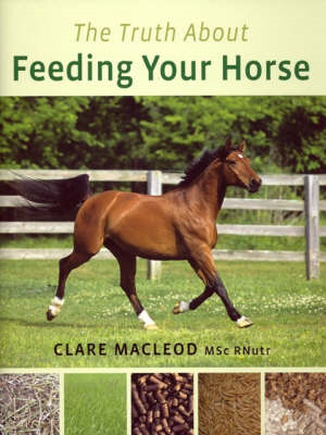 The Truth About Feeding Your Horse (BOK)