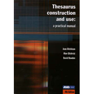 Thesaurus Construction and Use: A Practical Manual (BOK)