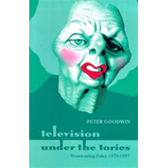 Television Under the Tories: Broadcasting Policy 1979 - 1997 (BOK)
