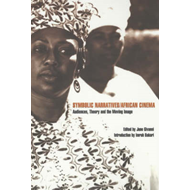 Symbolic Narratives/African Cinema: Audiences, Theory and the Moving Image (BOK)