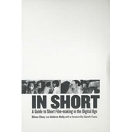 In Short: A Guide to Short Film-Making in the Digital Age (BOK)