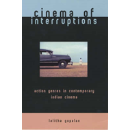Cinema of Interruptions: Action Genres in Contemporary Indian Cinema (BOK)