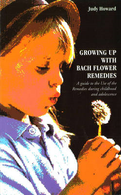 Growing Up with Bach Flower Remedies: A Guide to the Use of the Remedies During Childhood and Adoles (BOK)