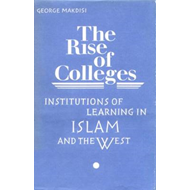 The Rise of Colleges: Institutions of Learning in Islam and the West (BOK)