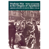 Workers, War and the Origins of Apartheid: Labour and Politics in South Africa, 1939-48 (BOK)