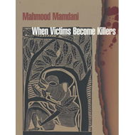 When Victims Become Killers: Colonialism, Nativism and the Genocide in Rwanda (BOK)