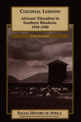 Colonial Lessons: Africans' Education in Southern Rhodesia, 1918-1940 (BOK)