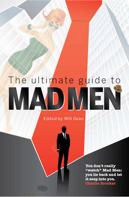 The Ultimate Guide to Mad Men: The Guardian Companion to the Slickest Show on Television (BOK)