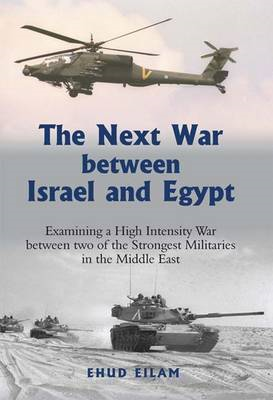 The Next War Between Israel and Egypt: Examining a High Intensity War Between Two of the Strongest M (BOK)