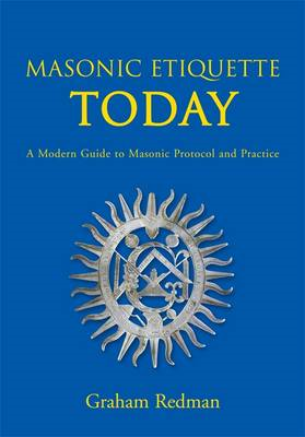 Masonic Etiquette Today: A Modern Guide to Masonic Protocol and Practice (BOK)