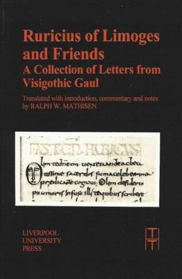Ruricius of Limoges and Friends: A Collection of Letters from Visigothic Gaul (BOK)