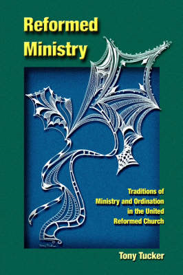 Reformed Ministry: Traditions of Ministry and Ordination in the United Reformed Church (BOK)