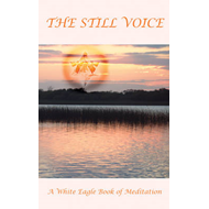 The Still Voice: A White Eagle Book of Meditation (BOK)