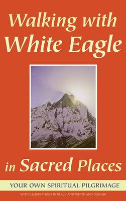 Walking with White Eagle in Sacred Places: A Spiritual Pilgrimage (BOK)