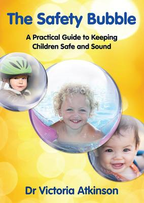 The Safety Bubble: A Practical Guide to Keeping Children Safe and Sound (BOK)