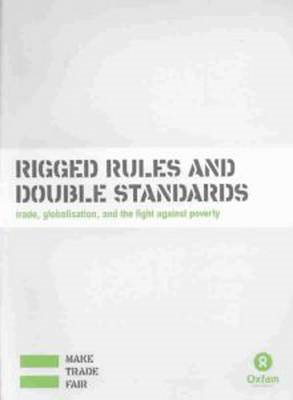 Rigged Rules and Double Standards: Trade, Globalisation and the Fight Against Poverty (BOK)