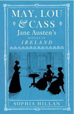 May, Lou and Cass: Jane Austen's Nieces in Ireland (BOK)