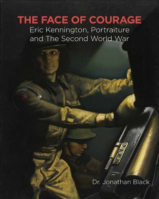 The Face of Courage: Eric Kennington, Portraiture and the Second World War (BOK)