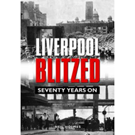 Liverpool Blitzed: Seventy Years On (BOK)