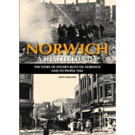 Norwich - A Shattered City: The Story of Hitler's Blitz on Norwich and Its People, 1942 (BOK)