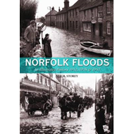 Norfolk Floods: An Illustrated History, 1912, 1938 & 1953 (BOK)
