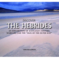 Discover the Hebrides: An Exploration of Scotland's Western Seaboard and the Isles of the Outer Seas (BOK)