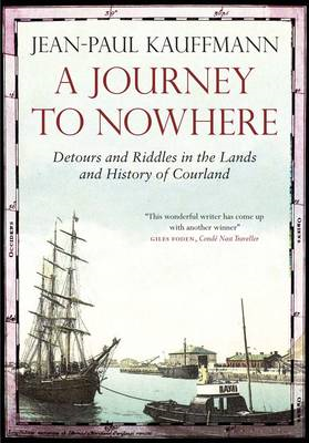 A Journey to Nowhere: Among the Lands and History of Courland (BOK)