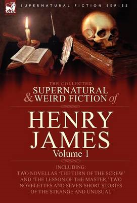 The Collected Supernatural and Weird Fiction of Henry James: Volume 1-Including Two Novellas 'The Tu (BOK)