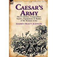Caesar's Army: The Evolution, Composition, Tactics, Equipment & Battles of the Roman Army (BOK)