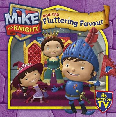 Mike the Knight and the Fluttering Favour (BOK)