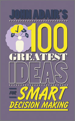 John Adair's 100 Greatest Ideas for Smart Decision Making (BOK)