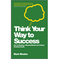 Think Your Way to Success - How to Develop a      Winning Mi (BOK)