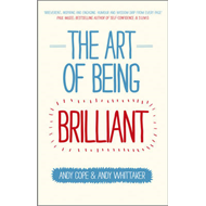 Art of Being Brilliant - Transform Your Life  By Doing What (BOK)