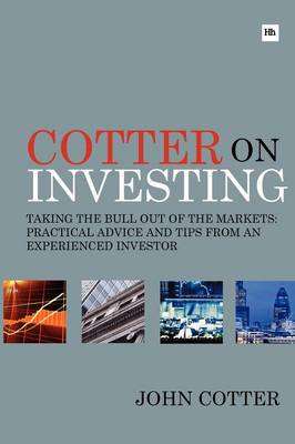 Cotter On Investing: Taking the Bull Out of the Markets - Practical Advice and Tips from an Experien (BOK)