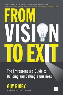 From Vision to Exit: The Entrepreneur's Guide to Building and Selling a Business (BOK)