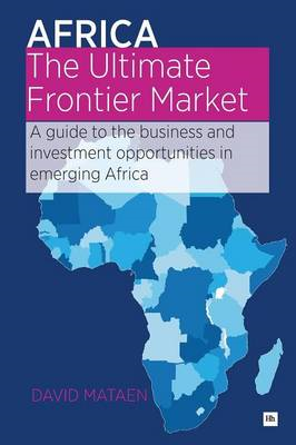 Africa - The Ultimate Frontier Market: A Guide to the Business and Investment Opportunities in Emerg (BOK)
