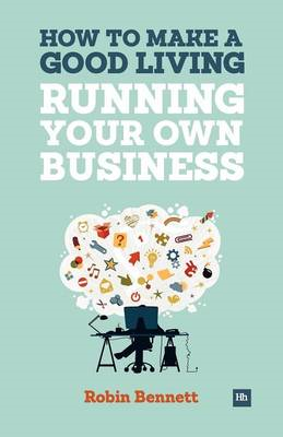 How to Make a Good Living Running Your Own Business: A Low-cost Way to Start a Business You Can Live (BOK)