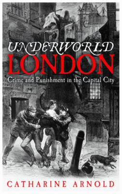 Underworld London: City of Crime: Crime and Punishment in the Capital City (BOK)