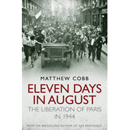 Eleven Days in August: The Liberation of Paris in 1944 (BOK)