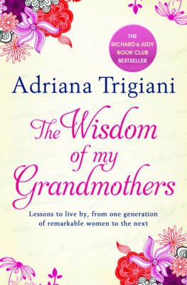 The Wisdom of My Grandmothers: Lessons to Live by, from One Generation of Remarkable Women to the Ne (BOK)
