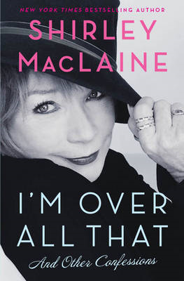 I'm Over All That: and Other Confessions (BOK)