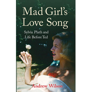 Mad Girl's Love Song: Sylvia Plath and Life Before Ted (BOK)
